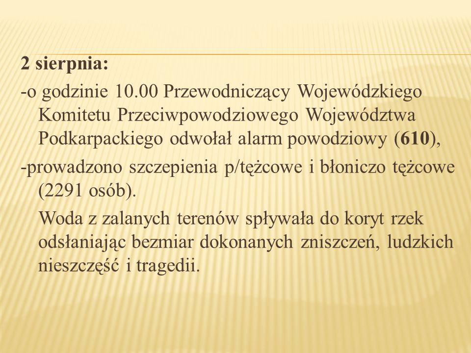 2 sierpnia: -o godzinie 10.00 Przewodniczący Wojewódzkiego Komitetu Przeciwpowodziowego Województwa Podkarpackiego odwołał alarm powodziowy (610),