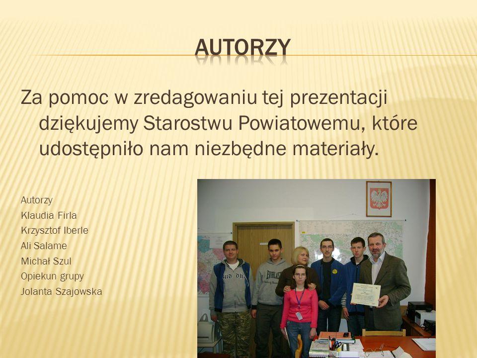 Autorzy Za pomoc w zredagowaniu tej prezentacji dziękujemy Starostwu Powiatowemu, które udostępniło nam niezbędne materiały.