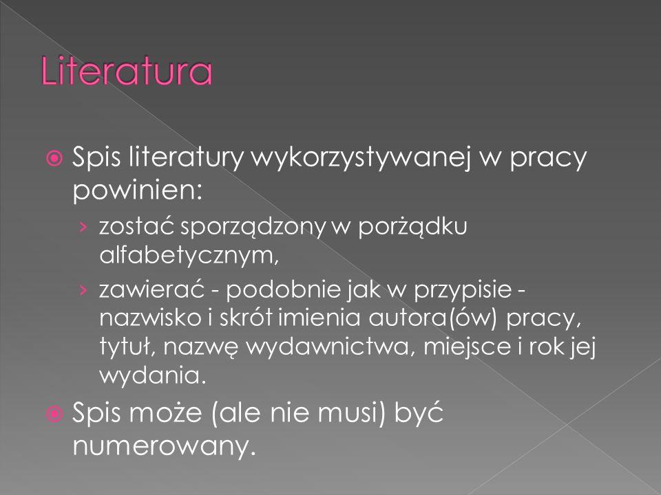Literatura Spis literatury wykorzystywanej w pracy powinien: