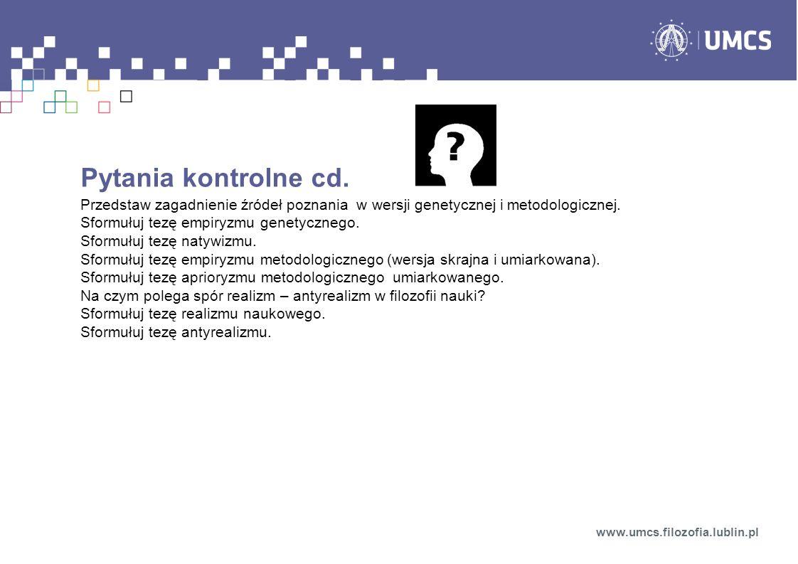 Pytania kontrolne cd. Przedstaw zagadnienie źródeł poznania w wersji genetycznej i metodologicznej.