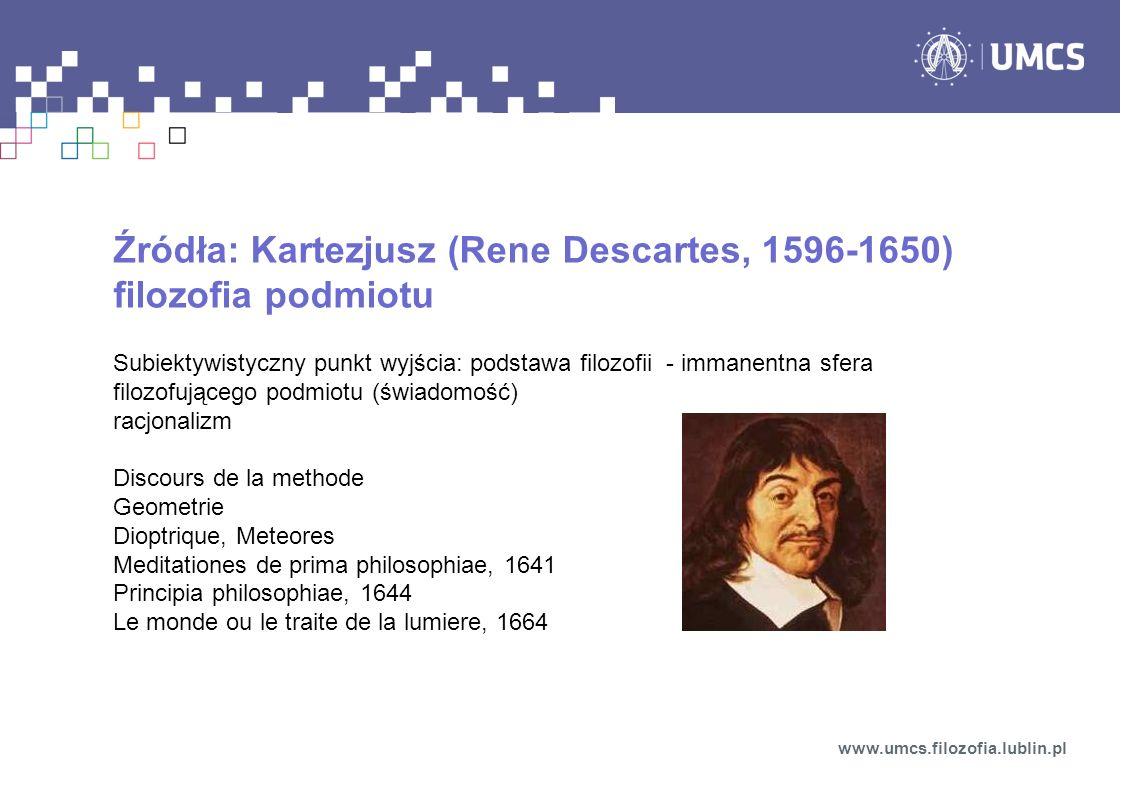 Źródła: Kartezjusz (Rene Descartes, 1596-1650) filozofia podmiotu