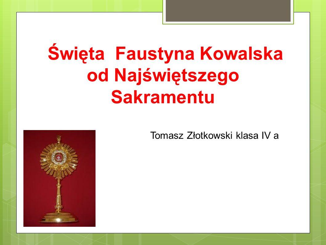 Święta Faustyna Kowalska od Najświętszego Sakramentu