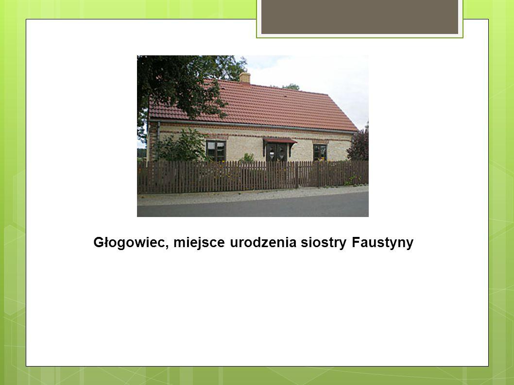 Głogowiec, miejsce urodzenia siostry Faustyny