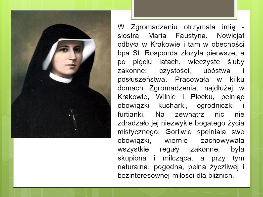 W Zgromadzeniu otrzymała imię - siostra Maria Faustyna