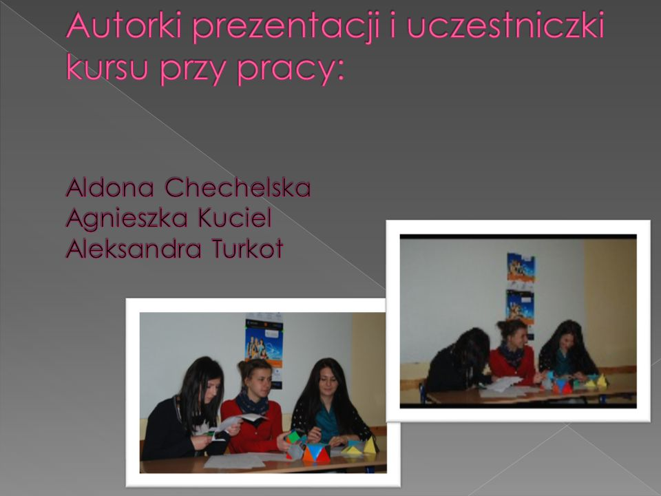 Autorki prezentacji i uczestniczki kursu przy pracy: Aldona Chechelska Agnieszka Kuciel Aleksandra Turkot