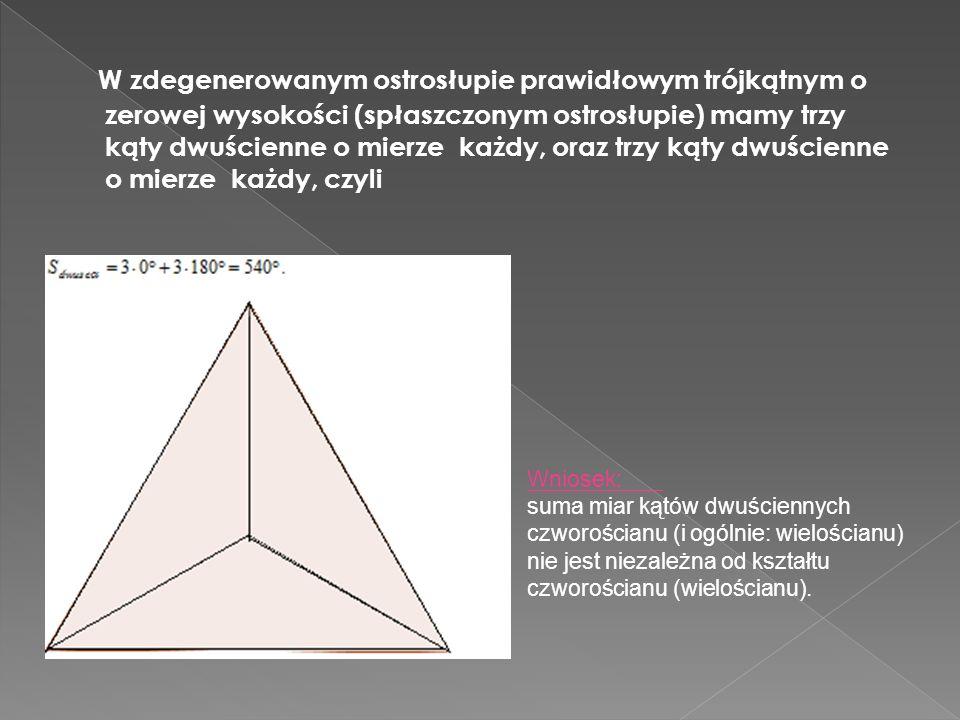 W zdegenerowanym ostrosłupie prawidłowym trójkątnym o zerowej wysokości (spłaszczonym ostrosłupie) mamy trzy kąty dwuścienne o mierze każdy, oraz trzy kąty dwuścienne o mierze każdy, czyli