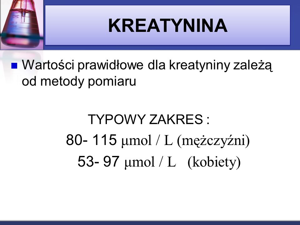 KREATYNINA 53- 97 μmol / L (kobiety)