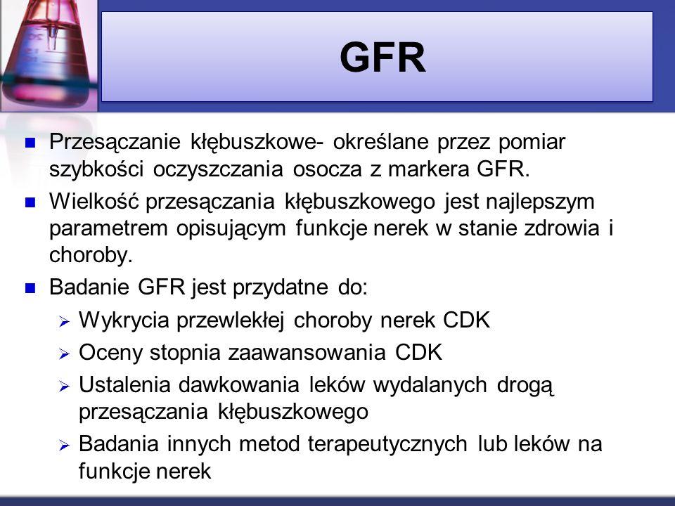 GFR Przesączanie kłębuszkowe- określane przez pomiar szybkości oczyszczania osocza z markera GFR.