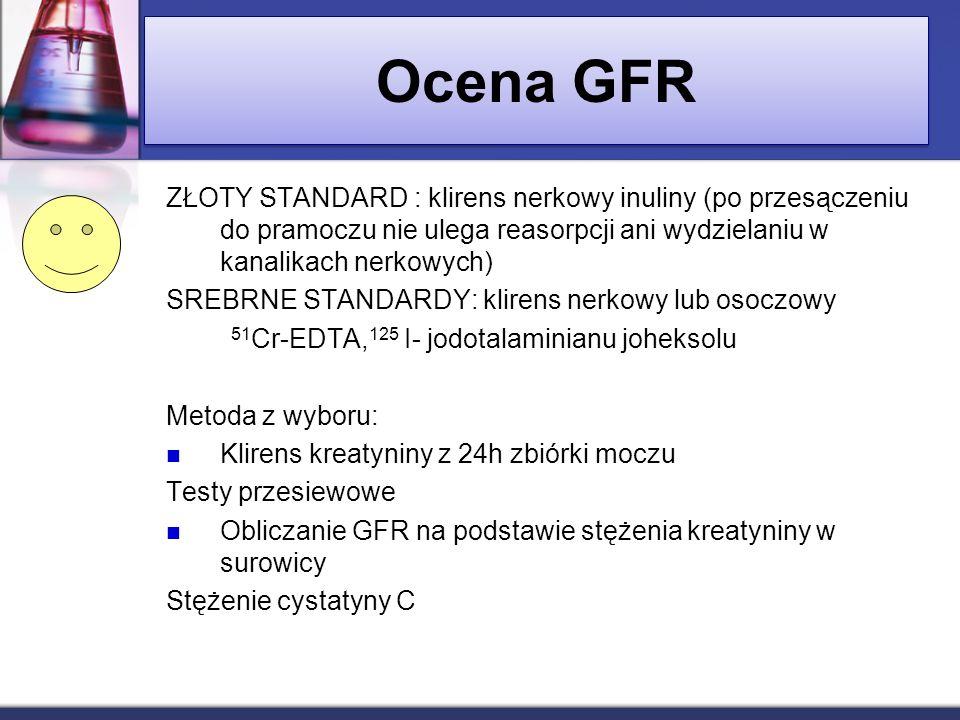 Ocena GFR ZŁOTY STANDARD : klirens nerkowy inuliny (po przesączeniu do pramoczu nie ulega reasorpcji ani wydzielaniu w kanalikach nerkowych)