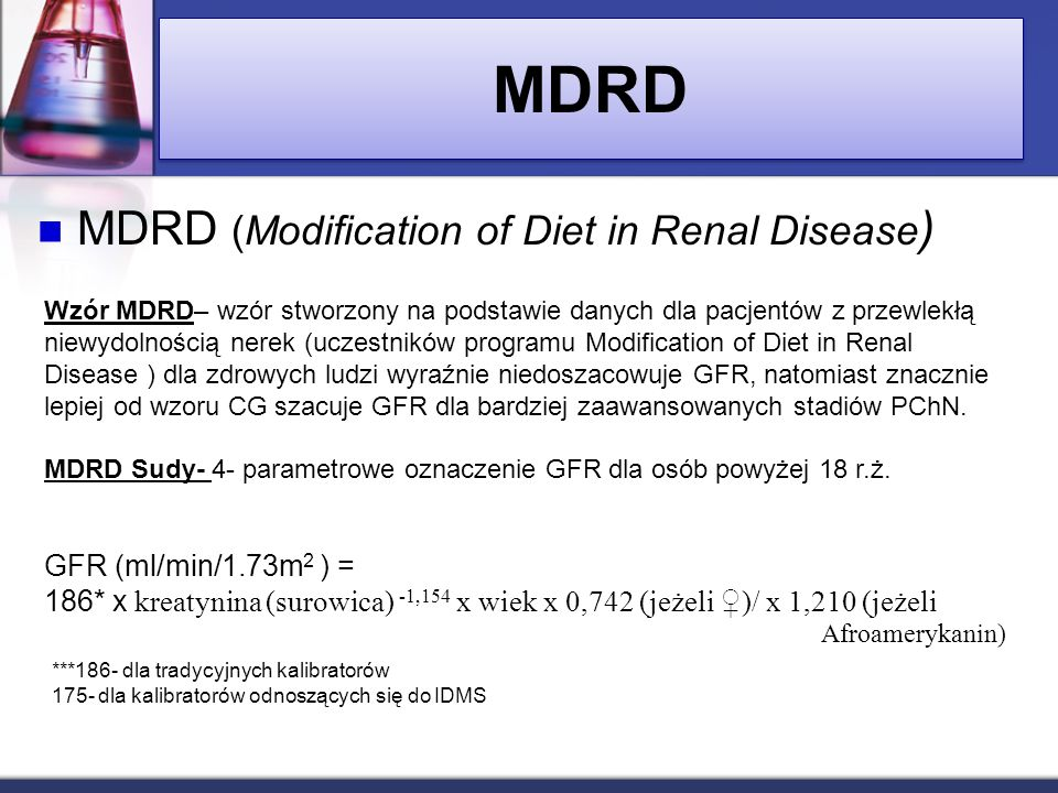 MDRD MDRD (Modification of Diet in Renal Disease)