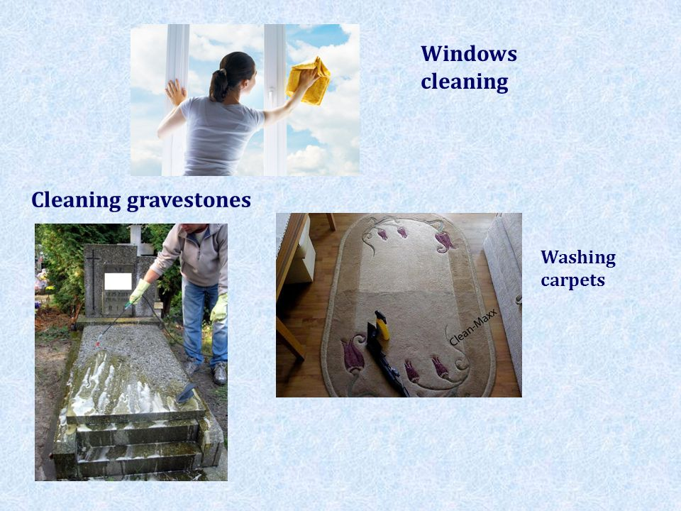 Windows cleaning Cleaning gravestones Washing carpets