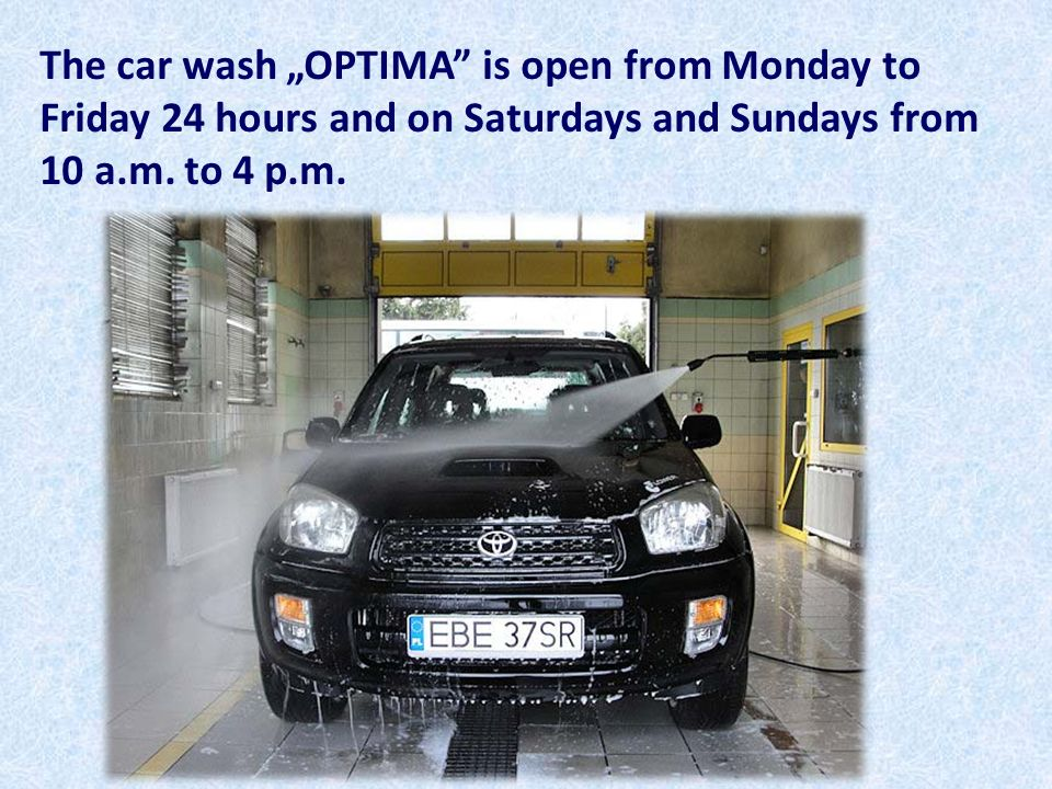 "The car wash ""OPTIMA is open from Monday to Friday 24 hours and on Saturdays and Sundays from 10 a.m. to 4 p.m."