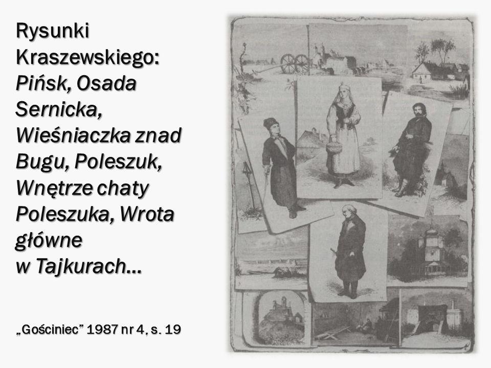Rysunki Kraszewskiego: Pińsk, Osada Sernicka, Wieśniaczka znad Bugu, Poleszuk, Wnętrze chaty Poleszuka, Wrota główne w Tajkurach…
