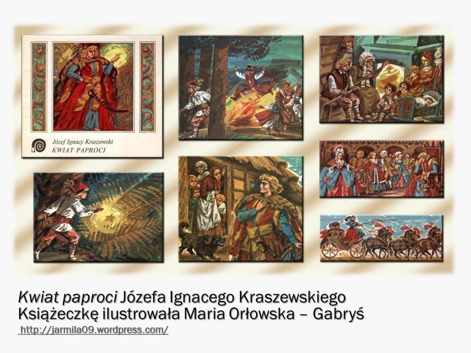 Kwiat paproci Józefa Ignacego Kraszewskiego Książeczkę ilustrowała Maria Orłowska – Gabryś