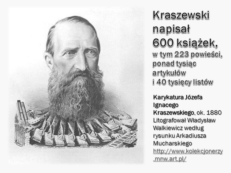 Kraszewski napisał 600 książek, w tym 223 powieści, ponad tysiąc artykułów i 40 tysięcy listów