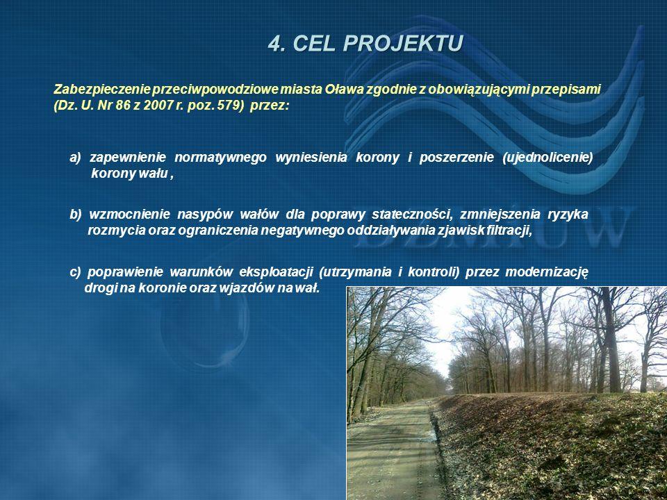 4. CEL PROJEKTU Zabezpieczenie przeciwpowodziowe miasta Oława zgodnie z obowiązującymi przepisami (Dz. U. Nr 86 z 2007 r. poz. 579) przez: