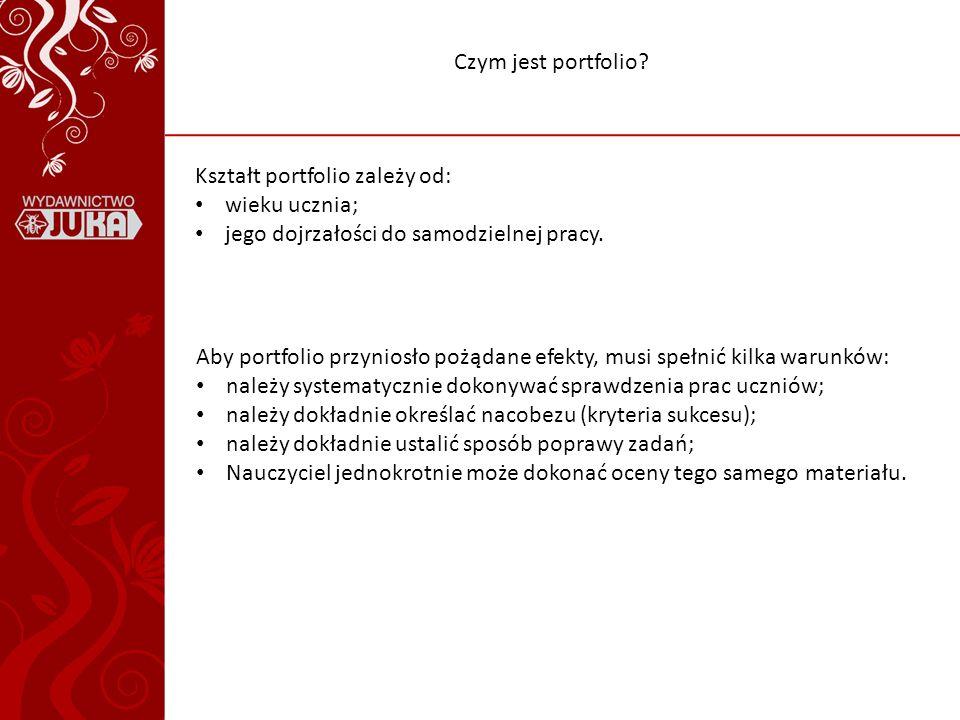 Czym jest portfolio Kształt portfolio zależy od: wieku ucznia; jego dojrzałości do samodzielnej pracy.