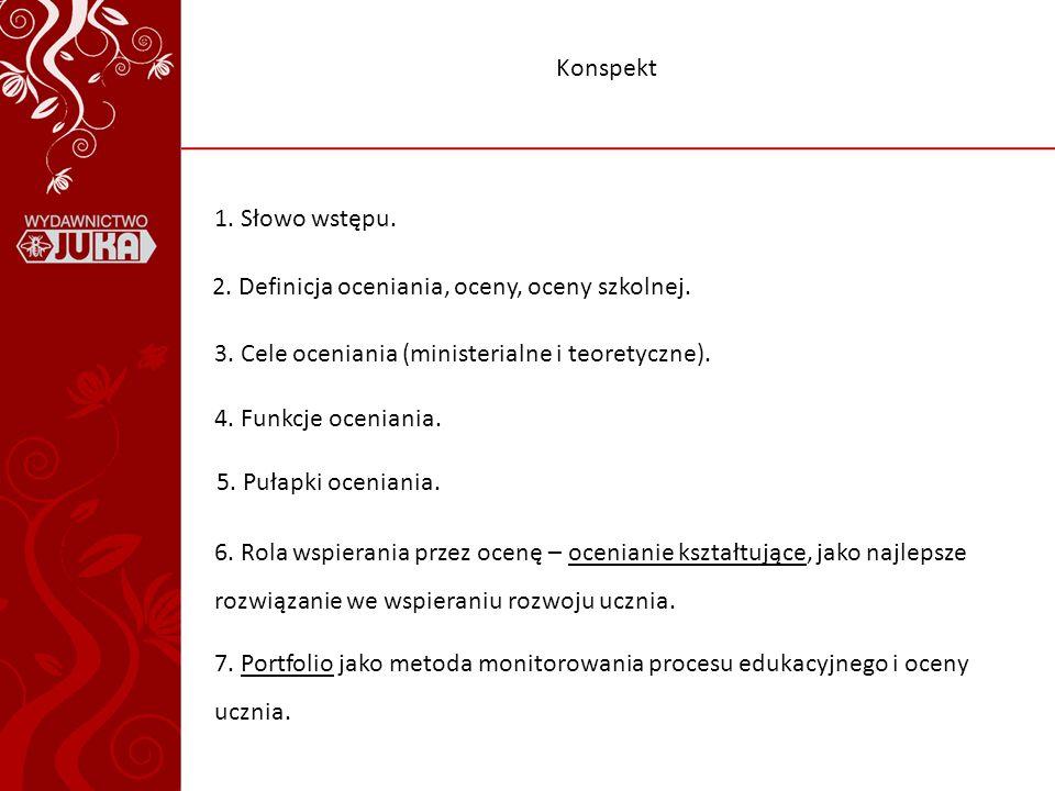 Konspekt 1. Słowo wstępu. 2. Definicja oceniania, oceny, oceny szkolnej. 3. Cele oceniania (ministerialne i teoretyczne).