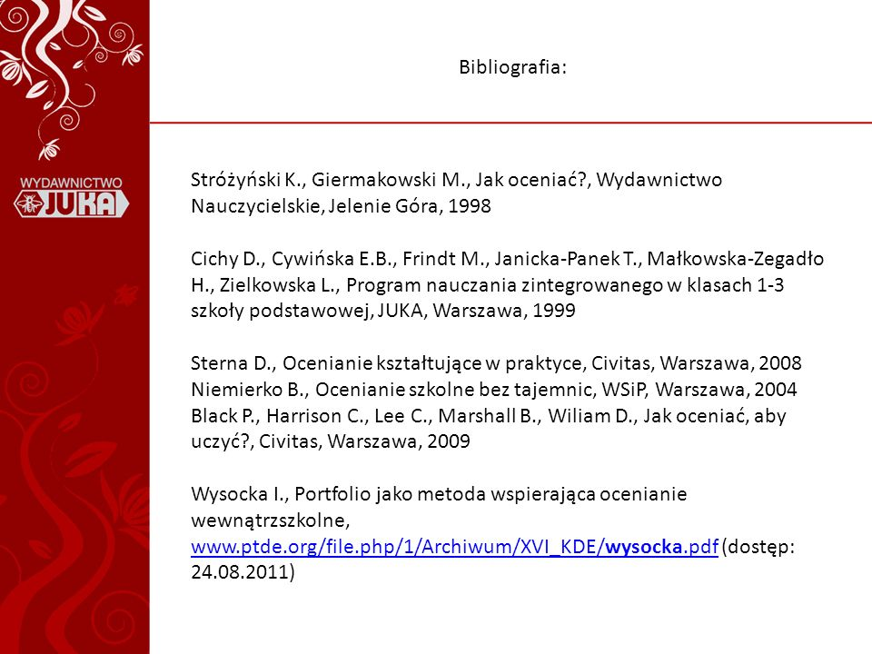 Bibliografia: Stróżyński K., Giermakowski M., Jak oceniać , Wydawnictwo Nauczycielskie, Jelenie Góra, 1998.