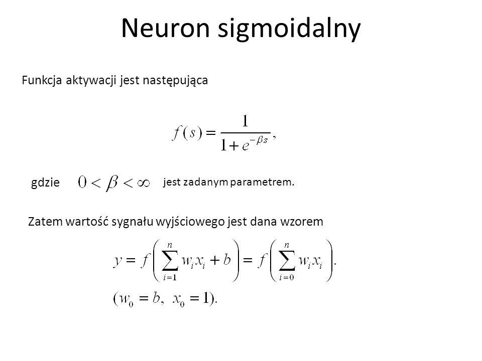 Neuron sigmoidalny Funkcja aktywacji jest następująca gdzie