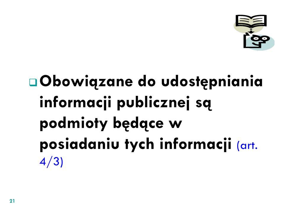 Obowiązane do udostępniania informacji publicznej są podmioty będące w posiadaniu tych informacji (art.