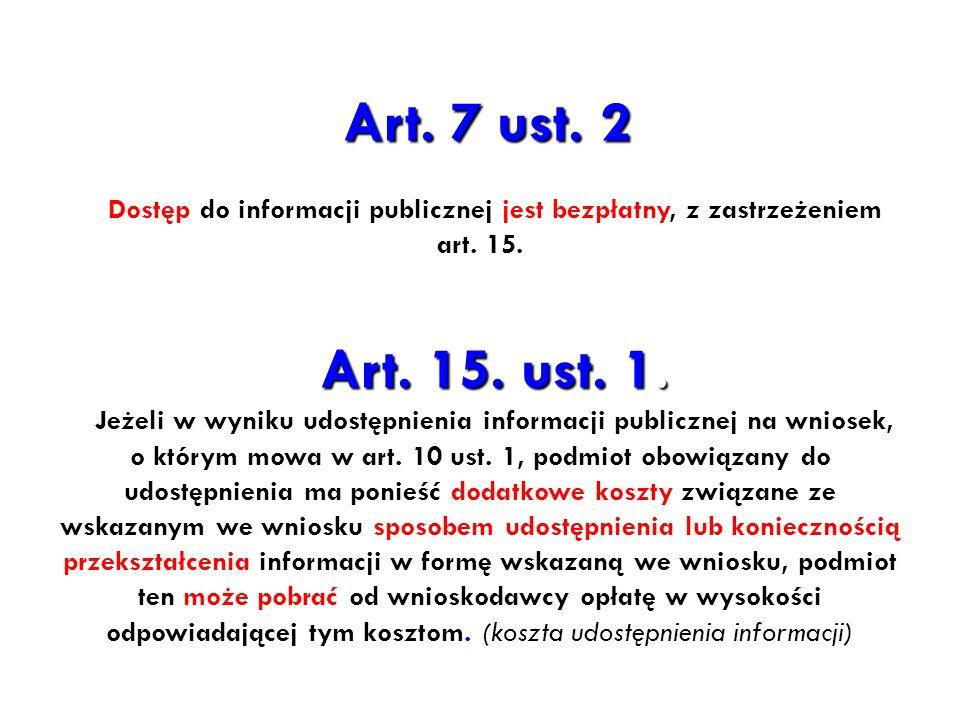 Art. 7 ust. 2 Dostęp do informacji publicznej jest bezpłatny, z zastrzeżeniem art. 15. Art. 15. ust. 1.