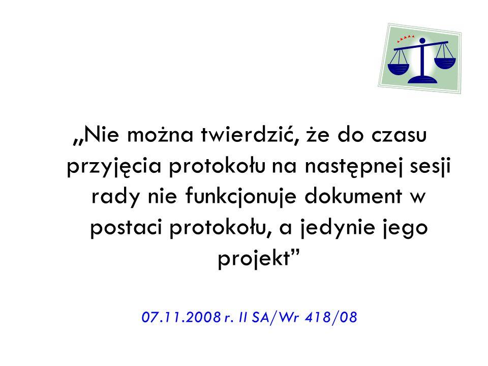 ,,Nie można twierdzić, że do czasu przyjęcia protokołu na następnej sesji rady nie funkcjonuje dokument w postaci protokołu, a jedynie jego projekt