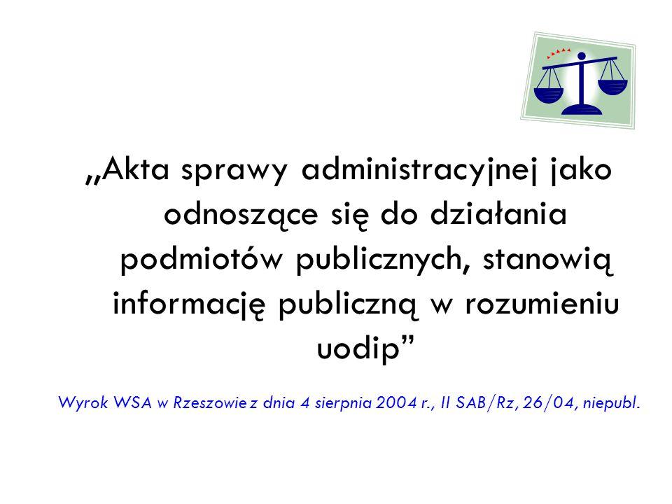 ,,Akta sprawy administracyjnej jako odnoszące się do działania podmiotów publicznych, stanowią informację publiczną w rozumieniu uodip