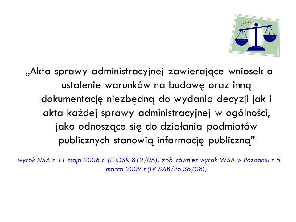 """""""Akta sprawy administracyjnej zawierające wniosek o ustalenie warunków na budowę oraz inną dokumentację niezbędną do wydania decyzji jak i akta każdej sprawy administracyjnej w ogólności, jako odnoszące się do działania podmiotów publicznych stanowią informację publiczną"""