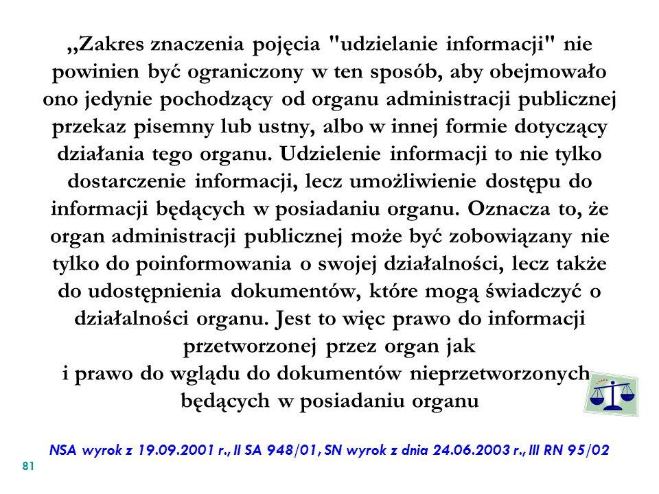 ,,Zakres znaczenia pojęcia udzielanie informacji nie powinien być ograniczony w ten sposób, aby obejmowało ono jedynie pochodzący od organu administracji publicznej przekaz pisemny lub ustny, albo w innej formie dotyczący działania tego organu.