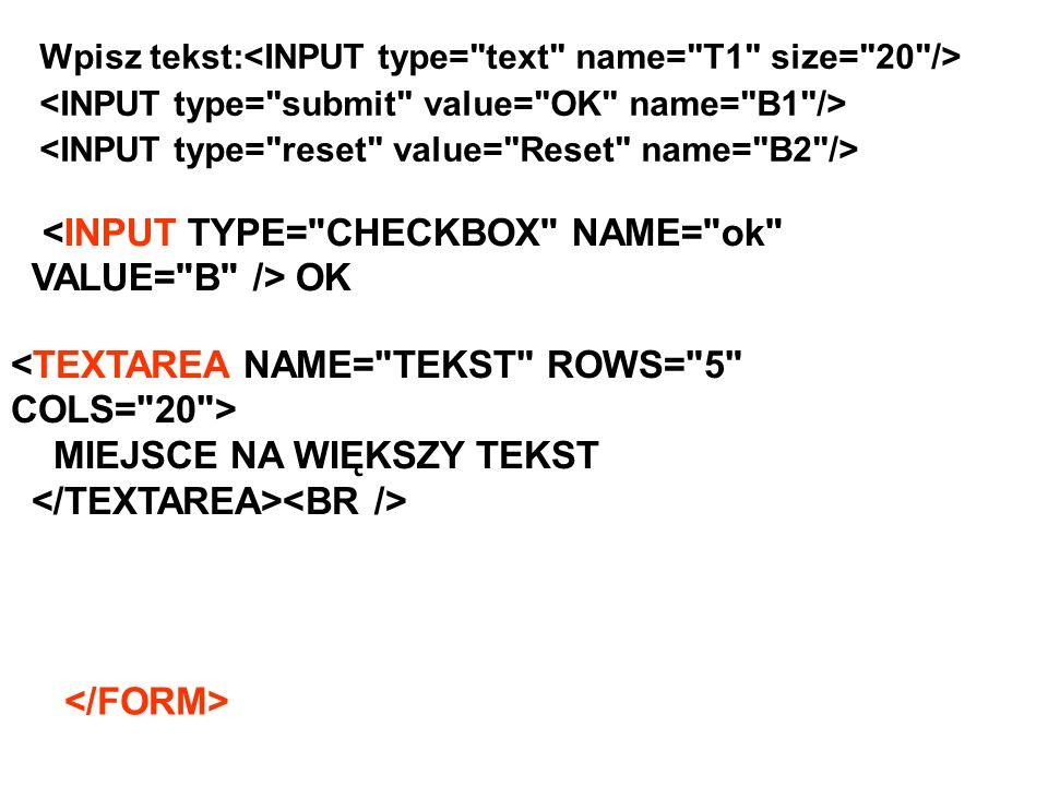 <INPUT TYPE= CHECKBOX NAME= ok VALUE= B /> OK