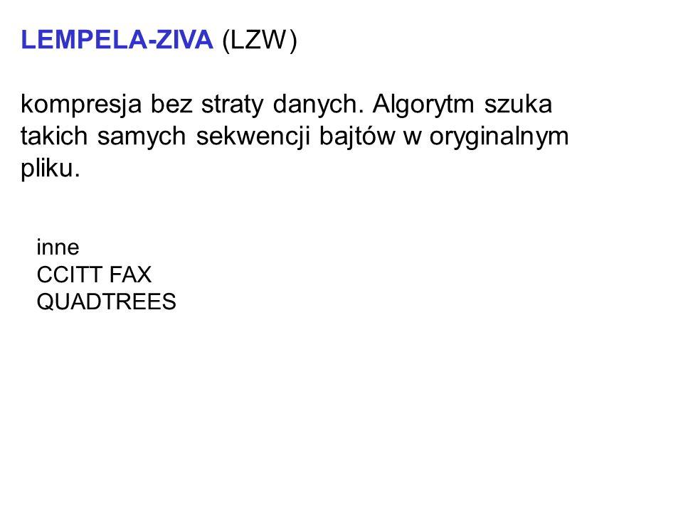 LEMPELA-ZIVA (LZW) kompresja bez straty danych. Algorytm szuka takich samych sekwencji bajtów w oryginalnym pliku.