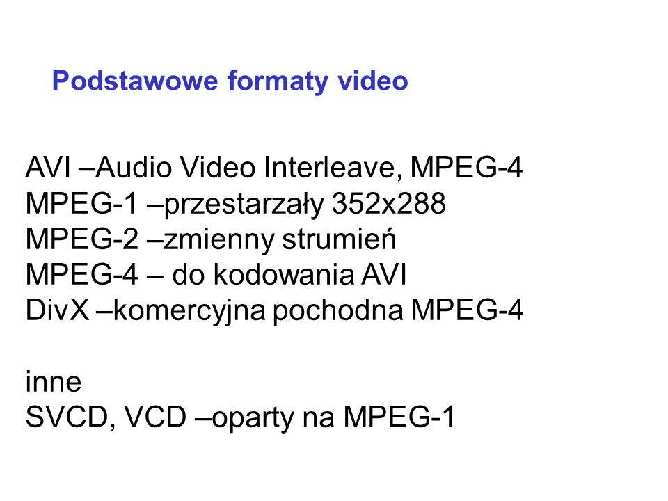AVI –Audio Video Interleave, MPEG-4 MPEG-1 –przestarzały 352x288