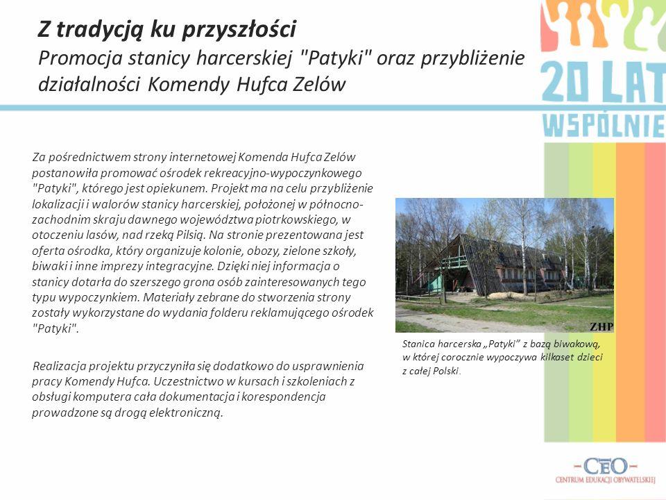 Z tradycją ku przyszłości Promocja stanicy harcerskiej Patyki oraz przybliżenie działalności Komendy Hufca Zelów