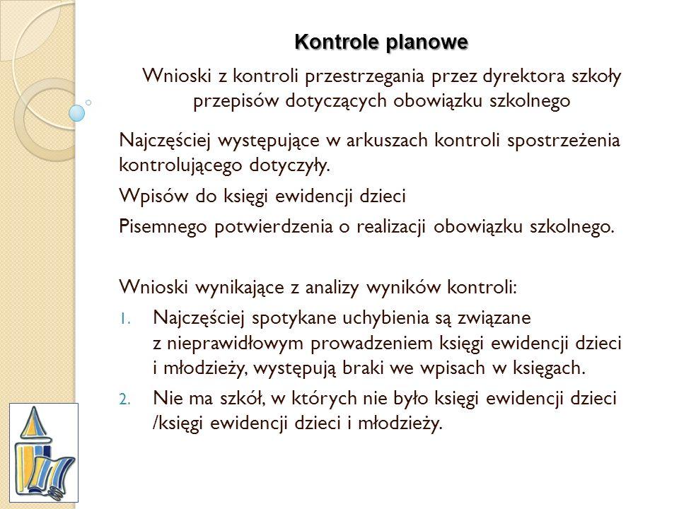 Kontrole planowe Wnioski z kontroli przestrzegania przez dyrektora szkoły przepisów dotyczących obowiązku szkolnego.