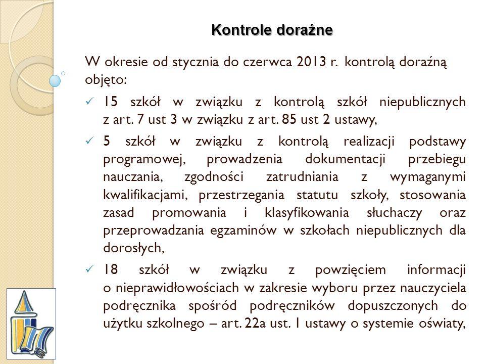 Kontrole doraźne W okresie od stycznia do czerwca 2013 r. kontrolą doraźną objęto: