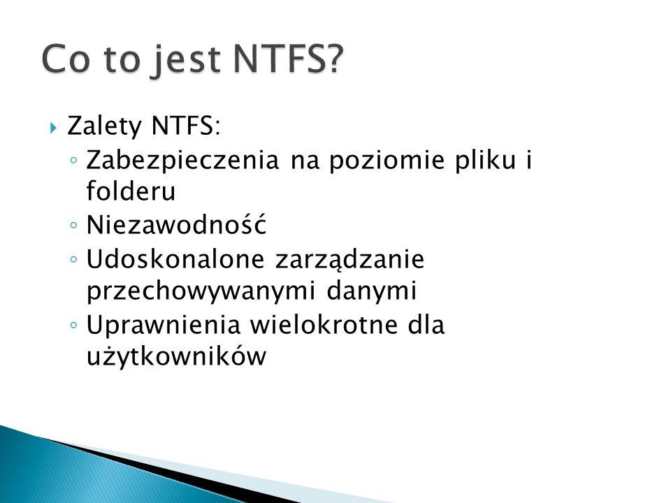 Co to jest NTFS Zalety NTFS: