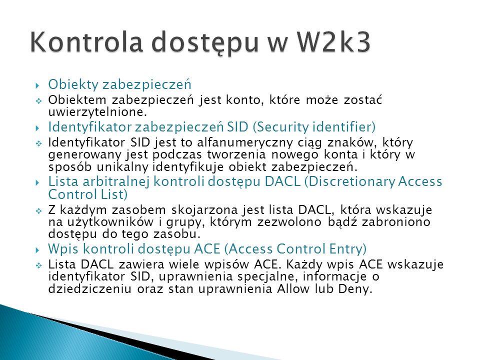 Kontrola dostępu w W2k3 Obiekty zabezpieczeń