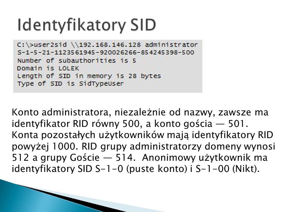 Identyfikatory SID Konto administratora, niezależnie od nazwy, zawsze ma. identyfikator RID równy 500, a konto gościa — 501.