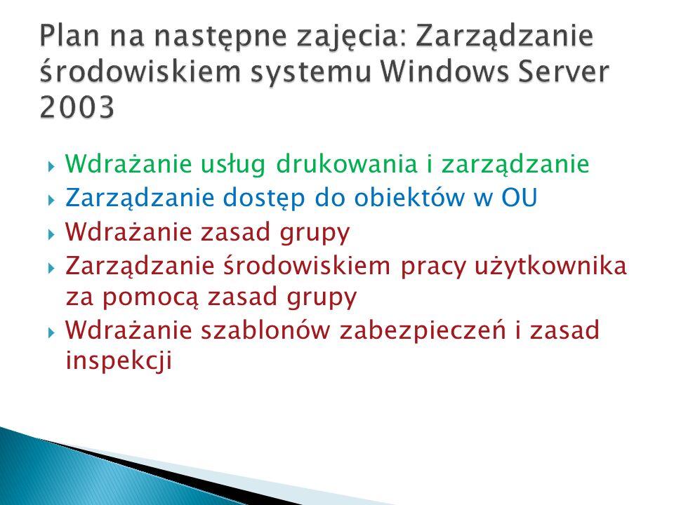 Plan na następne zajęcia: Zarządzanie środowiskiem systemu Windows Server 2003