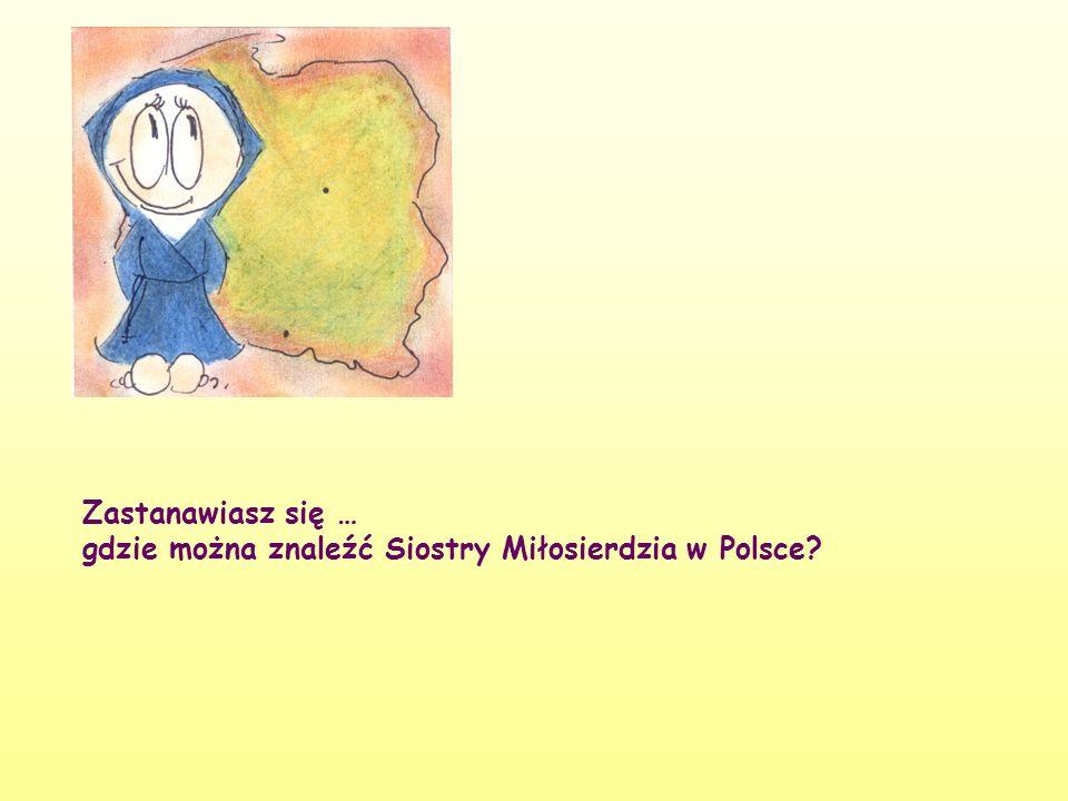Zastanawiasz się … gdzie można znaleźć Siostry Miłosierdzia w Polsce