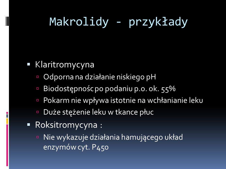 Makrolidy - przykłady Klaritromycyna Roksitromycyna :
