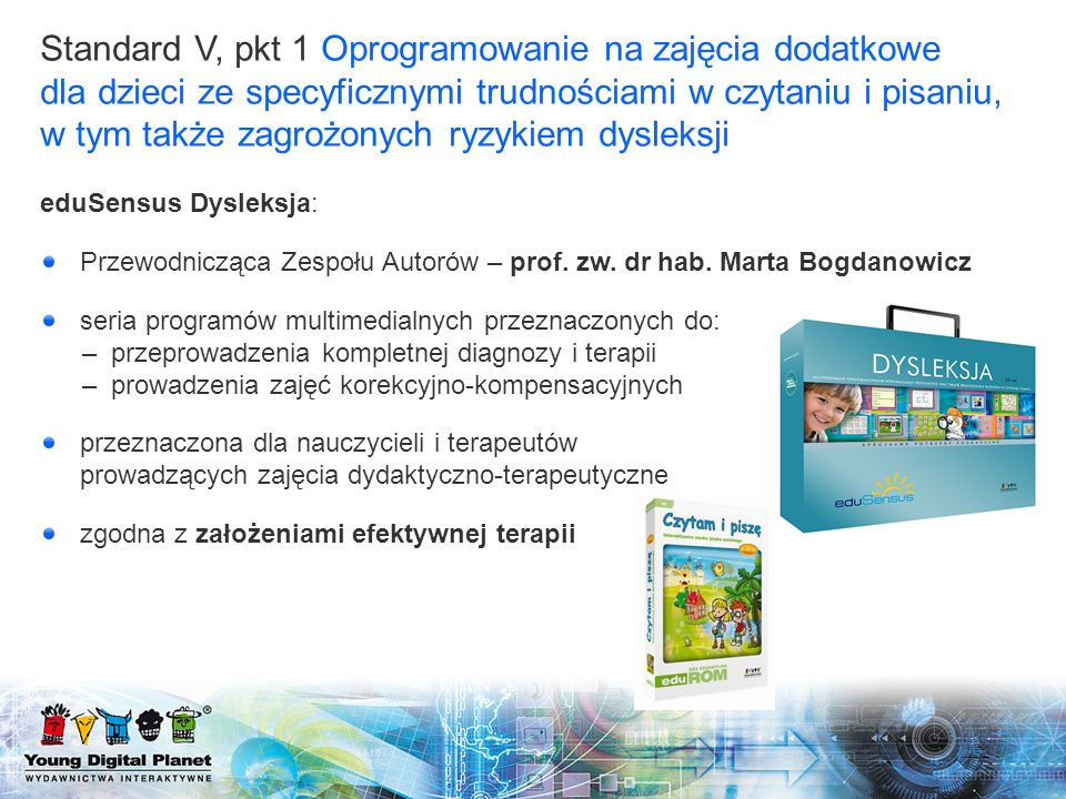 Standard V, pkt 1 Oprogramowanie na zajęcia dodatkowe dla dzieci ze specyficznymi trudnościami w czytaniu i pisaniu, w tym także zagrożonych ryzykiem dysleksji