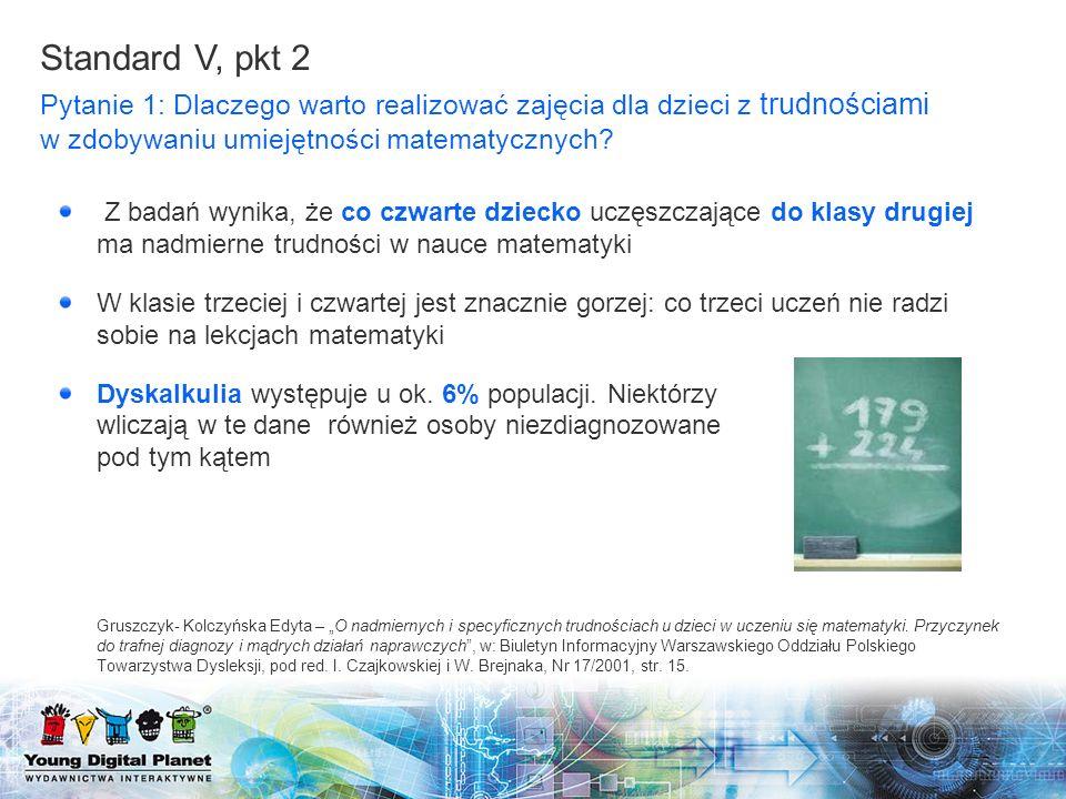 Standard V, pkt 2 Pytanie 1: Dlaczego warto realizować zajęcia dla dzieci z trudnościami w zdobywaniu umiejętności matematycznych