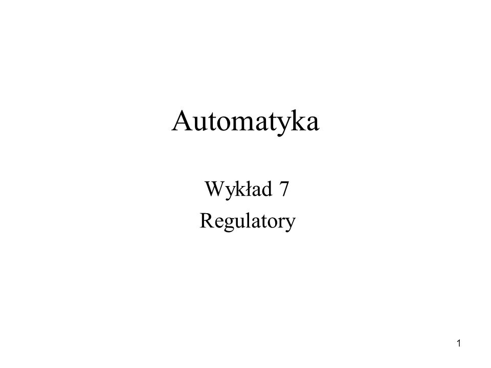 Automatyka Wykład 7 Regulatory