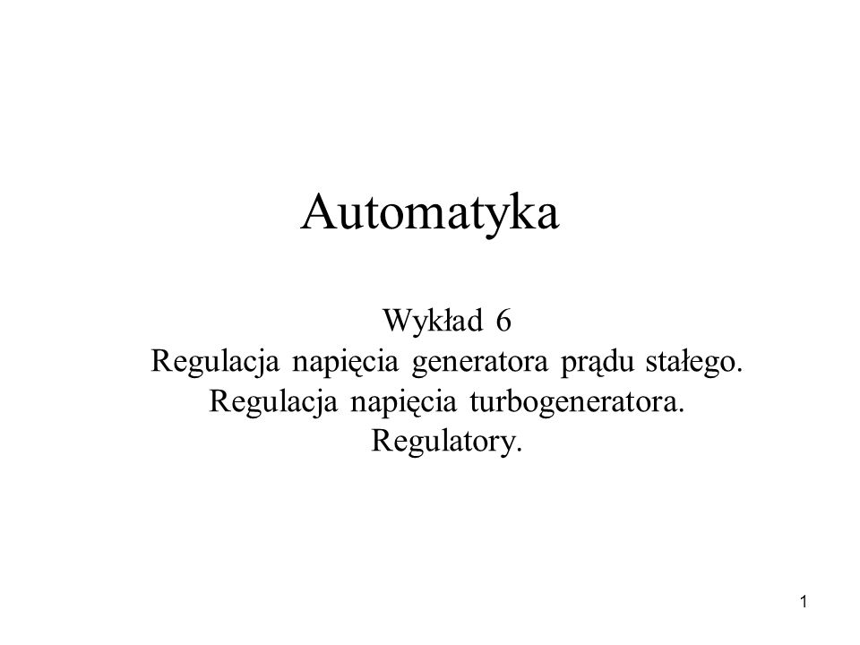 Automatyka Wykład 6 Regulacja napięcia generatora prądu stałego.