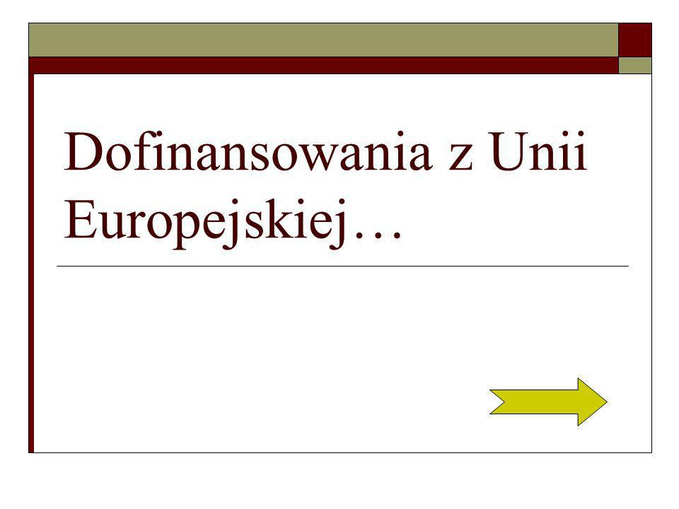 Dofinansowania z Unii Europejskiej…