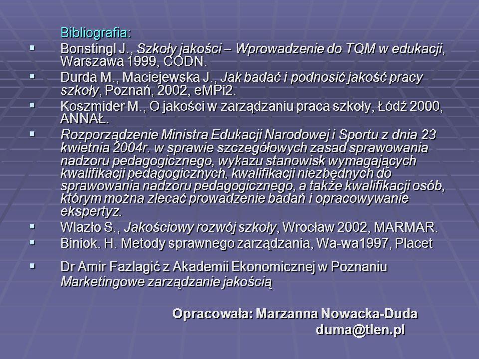Bibliografia: Bonstingl J., Szkoły jakości – Wprowadzenie do TQM w edukacji, Warszawa 1999, CODN.