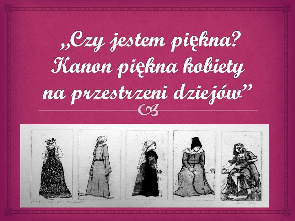 """""""Czy jestem piękna Kanon piękna kobiety na przestrzeni dziejów"""