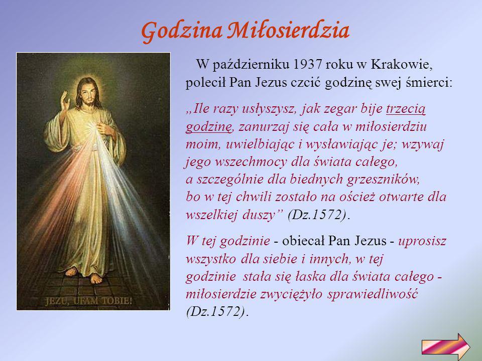 Godzina Miłosierdzia W październiku 1937 roku w Krakowie, polecił Pan Jezus czcić godzinę swej śmierci: